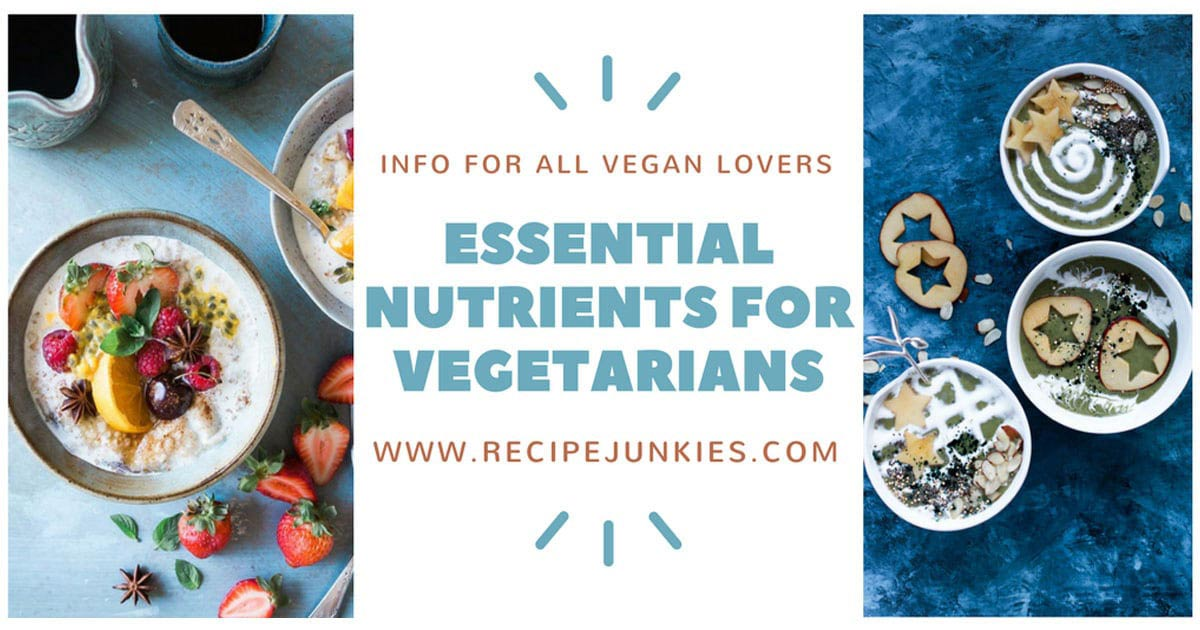 Essential Nutrients For Vegetarians and Vegans
